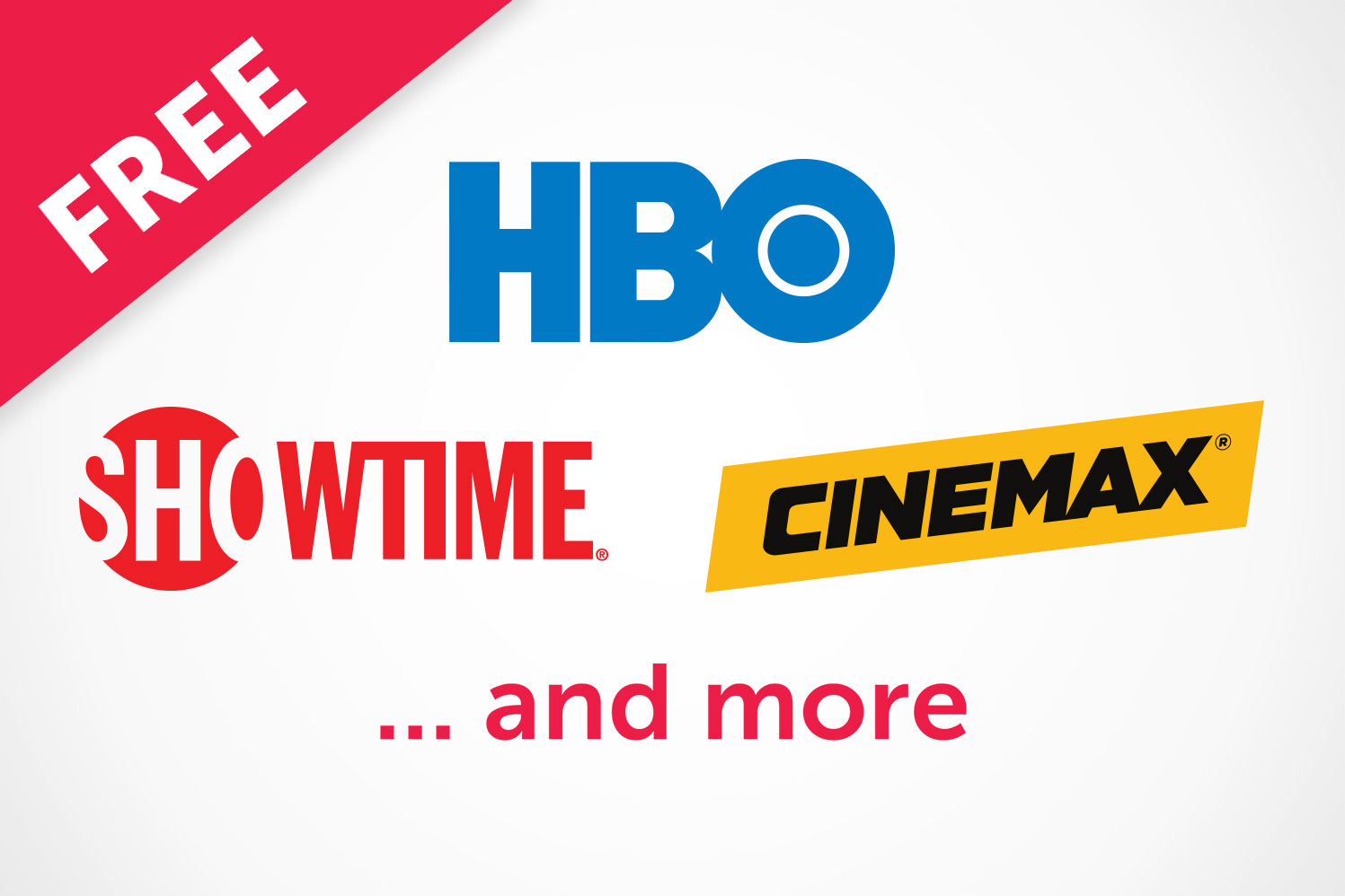 Free premium channels: HBO, Showtime, Cinemax and more.